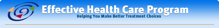 Effective Health Care Program - Helping You Make Better Treatment Choices